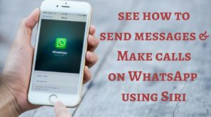 How To Send WhatsApp Messages With Siri In iOS 10